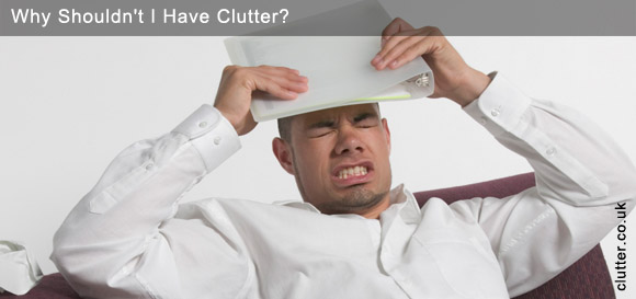 Why Shouldn't I Have Clutter?
