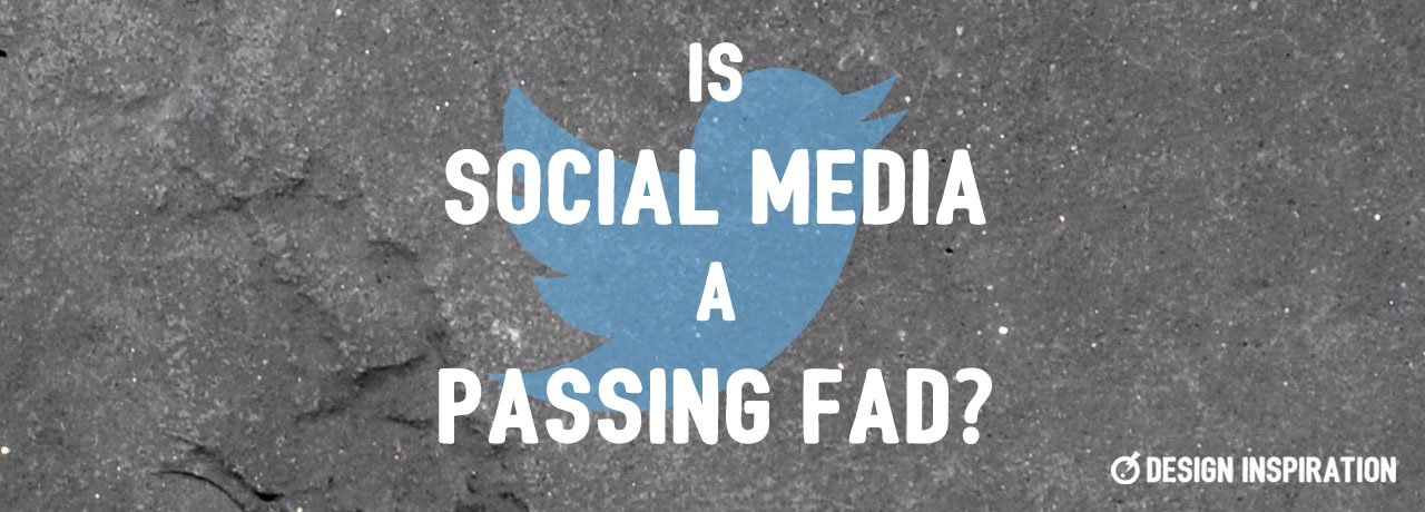 Is Social Media a Passing Fad?