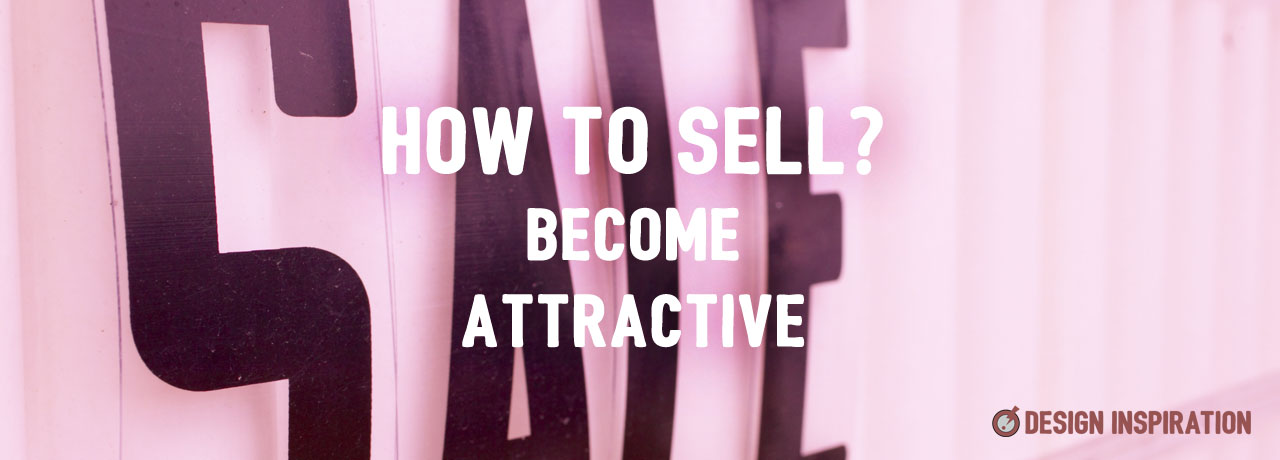 How To Sell? Become Attractive