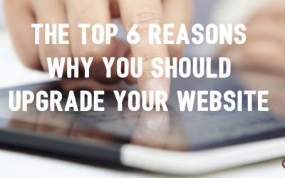 The Top 6 Reasons Why You Should Upgrade Your Website