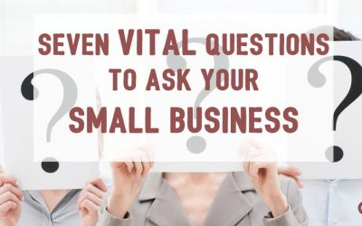 Seven Vital Questions to Ask Your Small Business