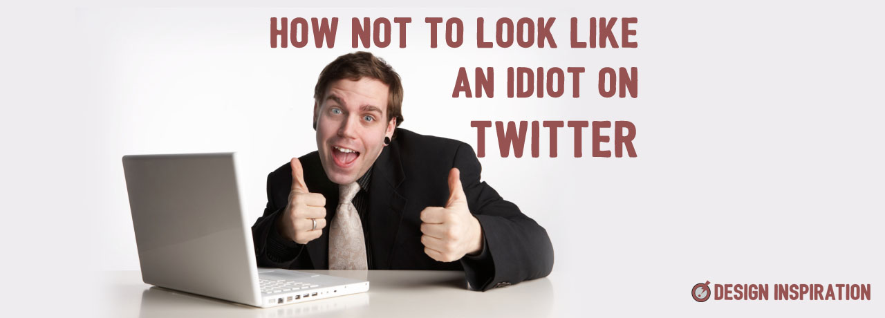 How Not to Look Like an Idiot on Twitter